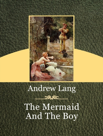The Mermaid And The Boy ebook by Andrew Lang