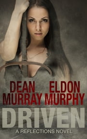 Driven (Reflections Volume 9) ebook by Dean Murray,Eldon Murphy