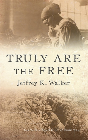Truly Are the Free - Rebuilding Lives Undone ebook by Jeffrey K Walker