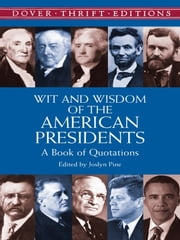 Wit and Wisdom of the American Presidents - A Book of Quotations ebook by Joslyn Pine