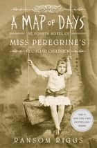 A Map of Days - Miss Peregrine's Peculiar Children ebook by Ransom Riggs