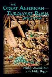 The Great American Turquoise Rush, 1890-1910 ebook by Philip Chambless, Mike Ryan