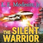 The Silent Warrior audiobook by L. E. Modesitt Jr.