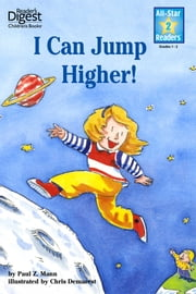 I Can Jump Higher! (Reader's Digest) (All-Star Readers) ebook by Paul Z. Mann,Chris L. Demarest
