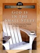 365 One-Minute Meditations from God Is in the Small Stuff ebook by Stan Jantz, Bruce Bickel