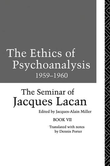 The Ethics of Psychoanalysis 1959-1960 - The Seminar of Jacques Lacan eBook by Jacques Lacan