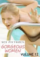 Sex Pictures : Gorgeous Women Volume 12 ebook by Lisa North
