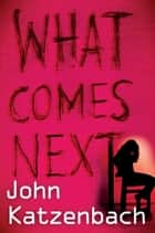 What Comes Next ebook by John Katzenbach