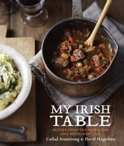 My Irish Table - Recipes from the Homeland and Restaurant Eve ebook by Cathal Armstrong, David Hagedorn