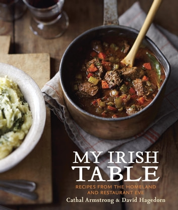 My Irish Table - Recipes from the Homeland and Restaurant Eve ebook by Cathal Armstrong,David Hagedorn