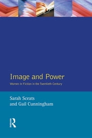 Image and Power - Women in Fiction in the Twentieth Century ebook by Sarah Sceats,Gail Cunningham
