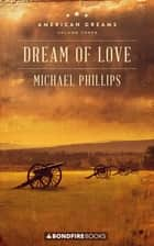 Dream of Love ebook by Michael Phillips