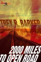 2000 Miles to Open Road ebook by Trey R. Barker