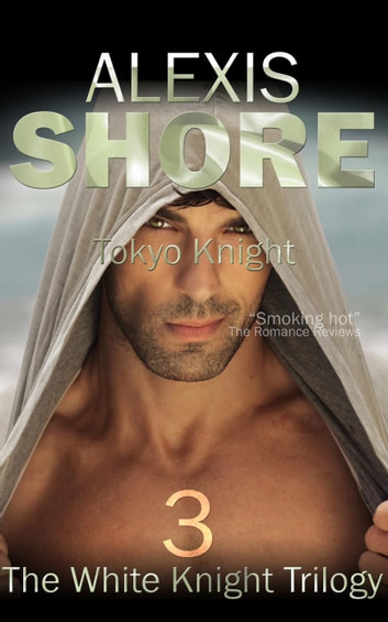 Tokyo Knight - The White Knight Trilogy, #3 ebook by Alexis Shore