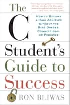 The C Student's Guide to Success ebook by Ron Bliwas