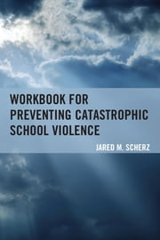 Workbook for Preventing Catastrophic School Violence ebook by Jared M. Scherz