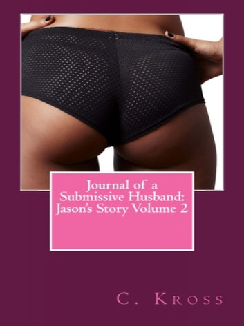 Journal of a Submissive Husband: Jason's Story Volume 2 ebook by C. Kross