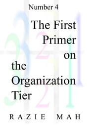 The First Primer on the Organization Tier ebook by Razie Mah
