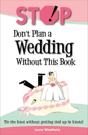Stop! Don't Plan A Wedding Without This Book ebook by Laura Weatherly