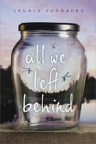 All We Left Behind ebook by Ingrid Sundberg