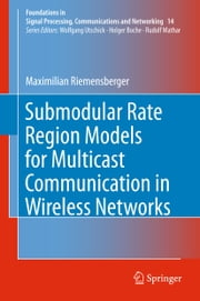 Submodular Rate Region Models for Multicast Communication in Wireless Networks ebook by Maximilian Riemensberger