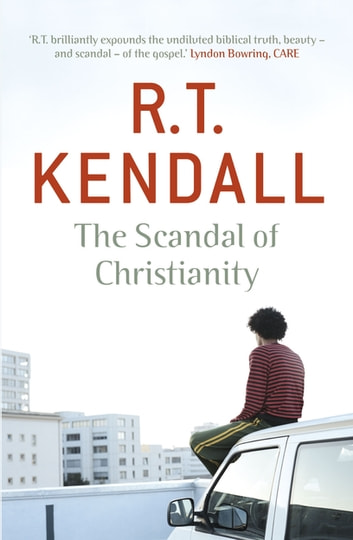 The Scandal of Christianity ebook by R.T. Kendall