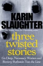 Three Twisted Stories ebook by Karin Slaughter