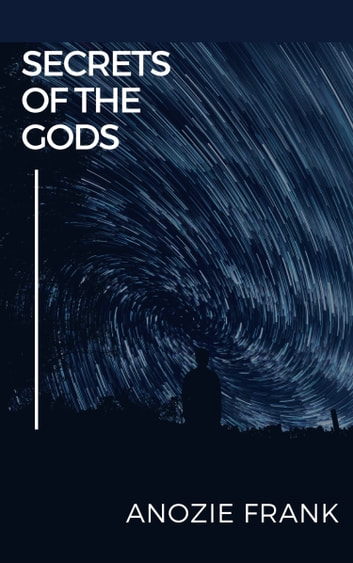 Secrets of the Gods ebook by Anozie Frank