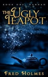 The Ugly Teapot - Book One: Hannah ebook by Fred Holmes