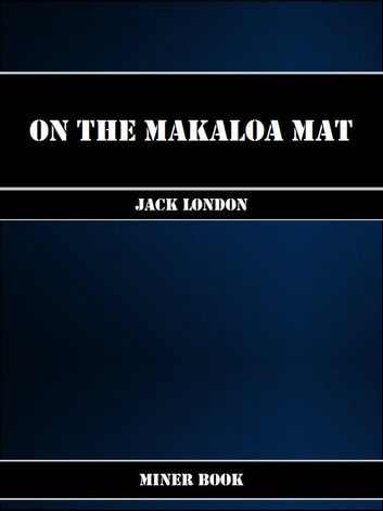 On the Makaloa Mat eBook by Jack London