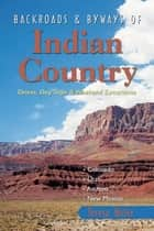 Backroads & Byways of Indian Country: Drives, Day Trips and Weekend Excursions: Colorado, Utah, Arizona, New Mexico ebook by Teresa Bitler
