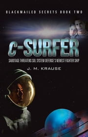 c-Surfer - Sabotage Threatens Sol System Defense's Newest Fighter Ship ebook by J. M. Krause