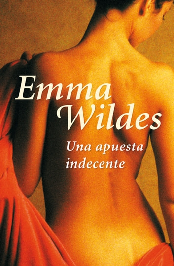 Una apuesta indecente eBook by Emma Wildes