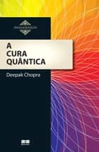 A cura quântica ebook by Deepak Chopra