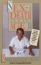 Sex and Death to the Age 14 ebook by Spalding Gray