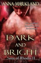 Dark and Bright ebook by Anna Markland