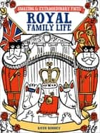 Amazing & Extraordinary Facts - Royal Family Life ebook by Ruth Binney