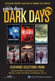 Pitch Dark: Dark Days of Summer Sampler ebook by Aprilynne Pike,S. J. Kincaid,Veronica Roth,Bethany Griffin,Dan Wells,Elizabeth Norris