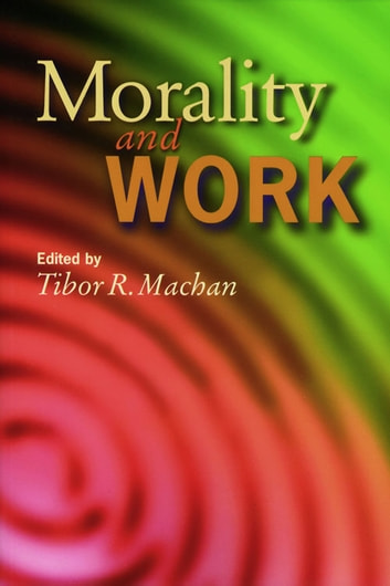 Morality and Work ebook by Tibor R. Machan