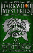 The Darkwood Mysteries (4): The Wrath of the Dragon ebook by Steve Merrifield