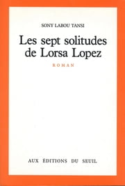 Les Sept Solitudes de Lorsa Lopez ebook by Sony Labou Tansi