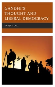 Gandhi's Thought and Liberal Democracy ebook by Sanjay Lal