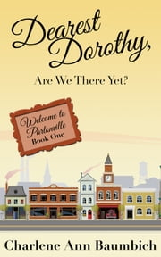 Dearest Dorothy, Are We There Yet? - Welcome to Partonville: Book One ebook by Charlene Ann Baumbich