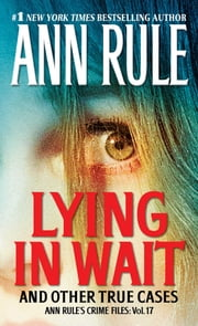 Lying in Wait - Ann Rule's Crime Files: Vol.17 ebook by Ann Rule