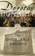 The Disorderly Knights - Book Three in the legendary Lymond Chronicles ebook by Dorothy Dunnett