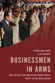 Businessmen in Arms - How the Military and Other Armed Groups Profit in the MENA Region ebook by Elke Grawert,Zeinab Abul-Magd,Robert Springborg