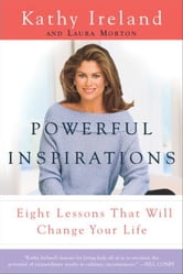 Powerful Inspirations - Eight Lessons That Will Change Your Life ebook by Kathy Ireland