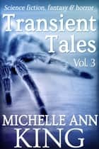 Transient Tales Volume 3 ebook by Michelle Ann King
