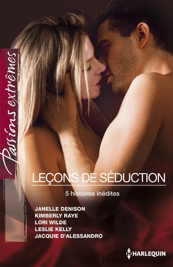 Leçons de séduction - 5 histoires inédites ebook by Janelle Denison,Kimberly Raye,Lori Wilde,Leslie Kelly,Jacquie D'Alessandro