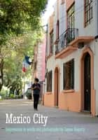 Mexico City: Impressions in Words and Photographs ebook by James Hegarty